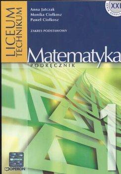 Matematyka LO. Podręcznik z zakresu podstawowego. Klasa 1-Jatczak Anna, Ciołkosz Monika, Ciołkosz Paweł