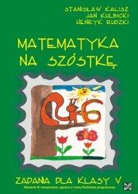 Matematyka na szóstkę. Klasa 5. Szkoła podstawowa-Kalisz Stanisław, Kulbicki Jan, Rudzki Henryk