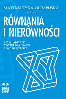 Matematyka olimpijska. Równania i nierówności-Neugebauer Adam, Bogdańska Beata, Goślinowski Mateusz