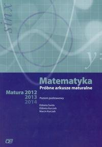 Matematyka. Próbne arkusze maturalne. Poziom podstawowy-Świda Elżbieta, Kurczab Elżbieta, Kurczab Marcin