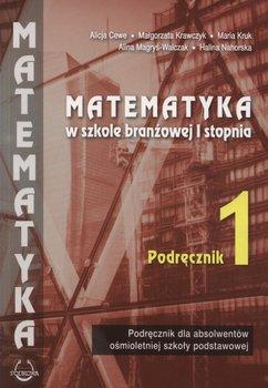 Matematyka w branżowej szkole I stopnia. Podręcznik-Cewe Alicja, Krawczyk Małgorzata, Kruk Maria, Magryś Walczak Alina, Nahorska Halina