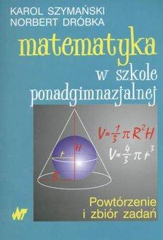 Matematyka w szkole ponadgimnazjalnej-Szymański Karol, Dróbka Norbert