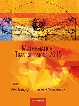 Mathematical Transgressions 2015-Opracowanie zbiorowe