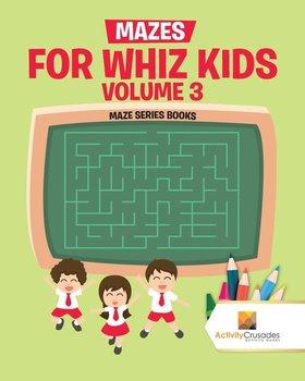 Mazes for Whiz Kids Volume 3-Activity Crusades