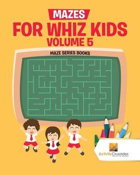 Mazes for Whiz Kids Volume 5-Activity Crusades