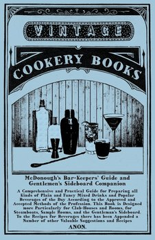 McDonough's Bar-Keepers' Guide and Gentlemen's Sideboard Companion - A Comprehensive and Practical Guide for Preparing all Kinds of Plain and Fancy Mixed Drinks and Popular Beverages of the Day According to the Approved and Accepted Methods of the Profess-Anon