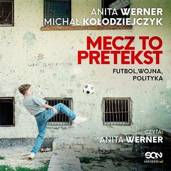 Mecz to pretekst. Futbol, wojna, polityka-Kołodziejczyk Michał, Werner Anita