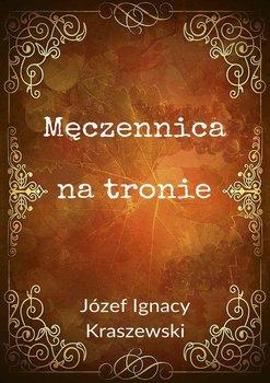 Męczennica na tronie-Kraszewski Józef Ignacy