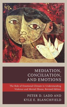 Mediation, Conciliation, and Emotions-Ladd Peter D.