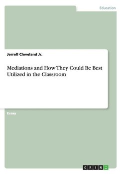 Mediations and How They Could Be Best Utilized in the Classroom - Cleveland Jr. Jerrell