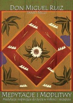 Medytacje i modlitwy. Medytacje inspirujące do życia w miłości i szczęściu-Ruis Don Miguel, Mills Janet