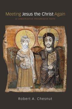 Meeting Jesus the Christ Again-Chesnut Robert A.