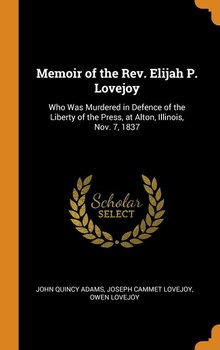 Memoir of the Rev. Elijah P. Lovejoy-Adams John Quincy