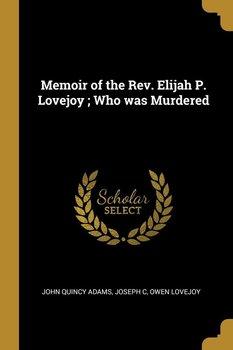 Memoir of the Rev. Elijah P. Lovejoy ; Who was Murdered-Adams John Quincy