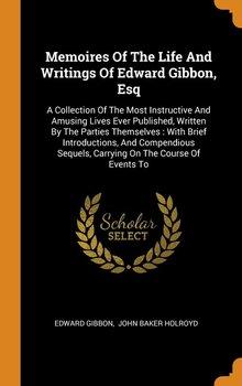 Memoires Of The Life And Writings Of Edward Gibbon, Esq-Gibbon Edward