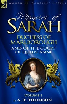 Memoirs of Sarah Duchess of Marlborough, and of the Court of Queen Anne-Thomson A. T.