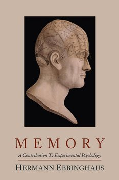 Memory; A Contribution to Experimental Psychology - Ebbinghaus Hermann