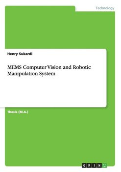 MEMS Computer Vision and Robotic Manipulation System - Sukardi Henry