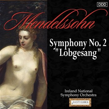 "Symphony No. 2 in B-Flat Major, Op. 52, MWV A18 ""Lobgesang"" (Hymn of Praise): VI. Allegro un poco agitato - Ireland National Symphony Orchestra, Reinhard Seifried, Majella Cullagh, RTE Philharmonic Choir"