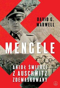 Mengele. Anioł Śmierci z Auschwitz zdemaskowany-Marwell David G.