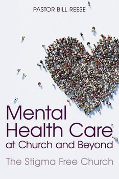Mental Health Care at Church and Beyond-Reese Pastor Dr. Bill