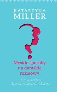 Męskie sposoby na damskie rozmowy-Miller Katarzyna