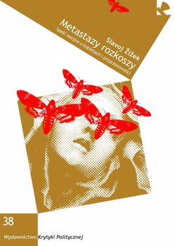 Metastazy rozkoszy. Sześć esejów o kobietach i przyczynowości-Zizek Slavoj