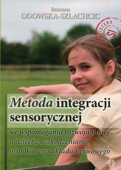 Metoda integracji sensorycznej we wspomaganiu rozwoju mowy u dzieci z uszkodzeniami ośrodkowego układu nerwowego-Odowska-Szlachcic Bożenna