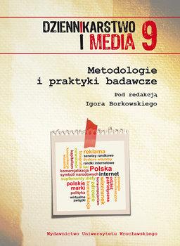 Metodologie i praktyki badawcze. Dziennikarstwo i media. Tom 9-Opracowanie zbiorowe