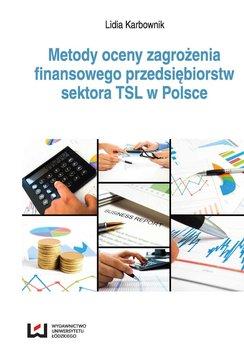 Metody oceny zagrożenia finansowego przedsiębiorstw sektora TSL w Polsce                      (ebook)