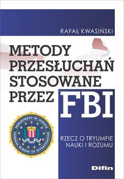 Metody przesłuchań stosowane przez FBI. Rzecz o tryumfie nauki i rozumu-Kwasiński Rafał