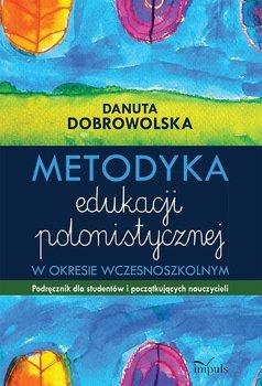 Metodyka edukacji polonistycznej w okresie wczesnoszkolnym. Podręcznik dla studentów i początkujących nauczycieli-Dobrowolska Danuta