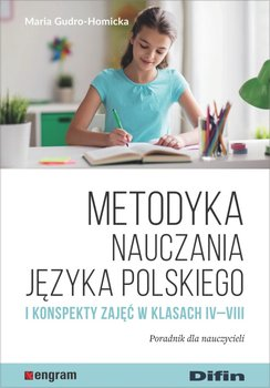 Metodyka nauczania języka polskiego i konspekty zajęć w klasach IV-VIII. Poradnik dla nauczycieli-Gudro-Homicka Maria