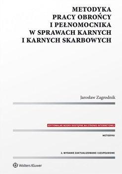 Metodyka pracy obrońcy i pełnomocnika w sprawach karnych i karnych skarbowych-Zagrodnik Jarosław
