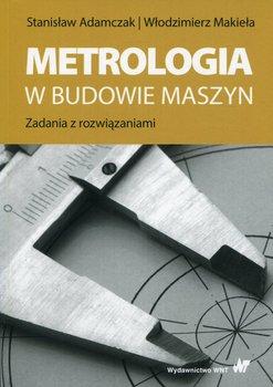 Metrologia w budowie maszyn. Zadania z rozwiązaniami-Adamczak Stanisław, Makieła Włodzimierz