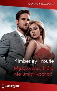 Mężczyzna, który nie umiał kochać-Troutte Kimberley