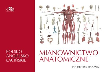 Mianownictwo anatomiczne polsko-angielsko-łacińskie-Spodnik J.H.