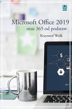 Microsoft Office 2019 oraz 365 od podstaw-Wołk Krzysztof