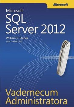 Microsoft SQL Server 2012. Vademecum administratora-Stanek William R.