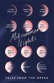 Midsummer Nights: Tales from the Opera:: with Kate Atkinson, Sebastian Barry, Ali Smith & more-Winterson Jeanette
