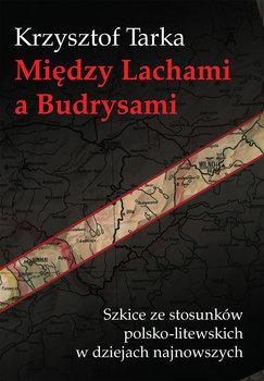 Między Lachami a Budrysami. Szkice stosunków polsko-litewskich w dziejach najnowszych-Tarka Krzysztof