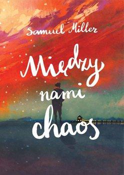 Między nami chaos-Miller Samuel