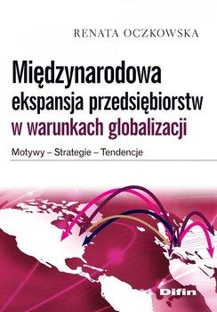 Międzynarodowa ekspansja przedsiębiorstw w warunkach globalizacji. Motywy, strategie, tendencje                      (ebook)