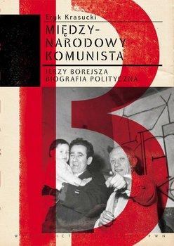 Międzynarodowy komunista. Międzynarodowy komunista. Jerzy Borejsza. Biografia polityczna                      (ebook)