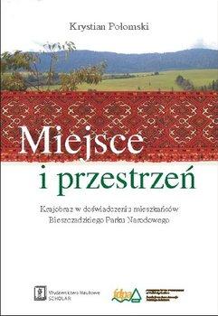 Miejsce i Przestrzeń Krajobraz w Doświadczeniu Mieszkańców Bieszczadzkiego Parku Narodowego-Połomski Krystian