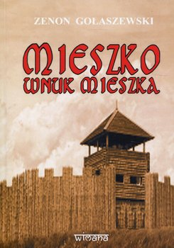 Mieszko wnuk Mieszka-Gołaszewski Zenon