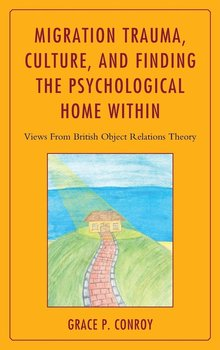 Migration Trauma, Culture, and Finding the Psychological Home Within-Conroy Grace P.