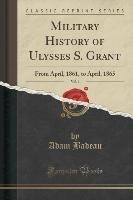 Military History of Ulysses S. Grant, Vol. 1-Badeau Adam