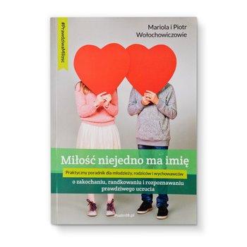 Miłość niejedno ma imię - o zakochaniu, randkowaniu i rozpoznawaniu prawdziwego uczucia-Wołochowicz Piotr, Wołochowicz Mariola