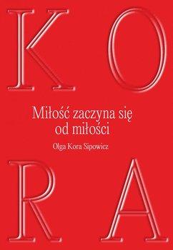 Miłość zaczyna się od miłości-Sipowicz Olga Kora